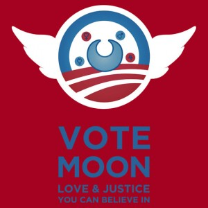 Vote Moon for Love & Justice You Can Believe In